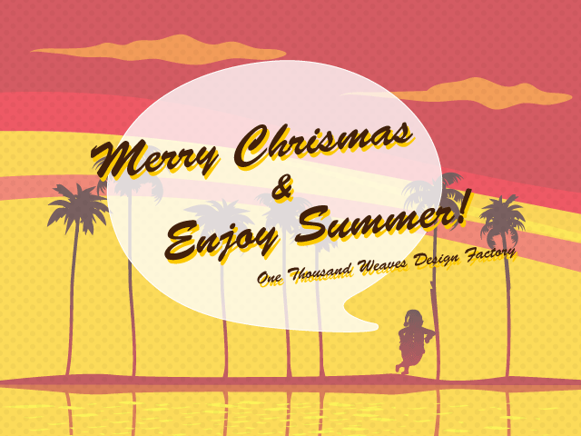 Merry Christmas & Enjoy Summer! One Thousand Weaves Design Factory